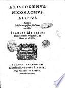 Aristoxenus. Nicomachus. Alypius. Auctores musices antiquissimi, hactenus non editi. Ioannes Meursius nunc primus vulgavit, & notas addidit