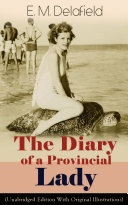 The Diary of a Provincial Lady (Unabridged Edition With Original Illustrations): Humorous Classic From the Renowned Author of Thank Heaven Fasting, Faster! Faster! & The Way Things Are Pdf/ePub eBook