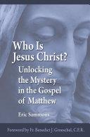 Who Is Jesus Christ Unlocking The Mystery In The Gospel Of Matthew