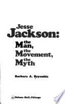Jesse Jackson  : The Man, the Movement, the Myth
