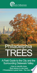 Philadelphia Trees  : A Field Guide to the Trees of the City and the Nearby Delaware Valley