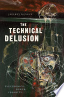 """The Technical Delusion: Electronics, Power, Insanity"" by Jeffrey Sconce"