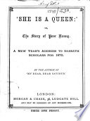 She is a queen     or  The story of poor nanny  A New Year s address to Sabbath scholars for 1870  By the author of    My dear  dear Saviour