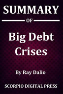 Summary Of Big Debt Crises By Ray Dalio PDF