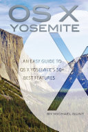 OS X Yosemite: An Easy Guide to OS X Yosemite's 50+ Best Features