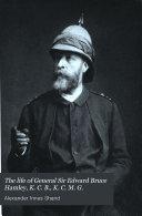 The Life of General Sir Edward Bruce Hamley  K  C  B   K  C  M  G