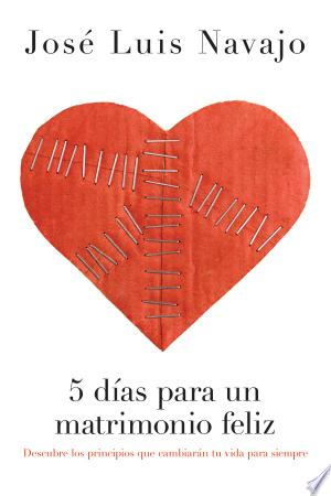 Download 5 Dias para un Matrimonio Feliz Free Books - Dlebooks.net
