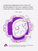 A Resource Bibliography for the Decipherment of Maya Hieroglyph and New Maya Hieroglyph Readings