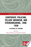 Corporate Policing Yellow Unionism And Strikebreaking 1890 1930