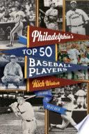Philadelphia S Top Fifty Baseball Players