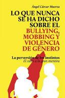 Lo Que Nunca Se Ha Dicho Sobre el Bullying, el Mobbing y la Violencia de Genero
