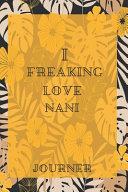 I Freaking Love Nani Journal