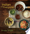 """Indian for Everyone: The Home Cook's Guide to Traditional Favorites"" by Anupy Singla"