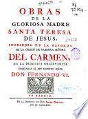 Obras de la gloriosa madre Santa Teresa de Jesus, fundadora de la Reforma de la Orden de Nuestra Señora del Carmen de la primitiva observancia ... [Tomo I]