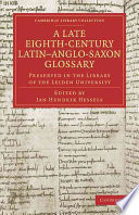 A Late Eighth Century Latin Anglo Saxon Glossary Preserved in the Library of the Leiden University Book