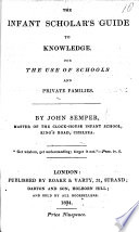 The Infant Scholar's Guide to Knowledge. [In Verse.]