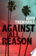 Against All Reason