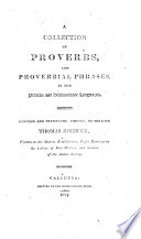 A Collection of Proverbs and proverbial phrases in the Persian and Hindoostanee languages, compiled and translated
