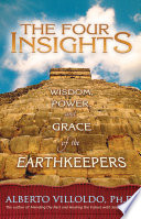 """The Four Insights: Wisdom, Power, and Grace of the Earthkeepers"" by Alberto Villoldo, Ph.D."