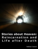 Stories About Heaven: Reincarnation and Life After Death