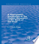 A Hieroglyphic Vocabulary to the Theban Recension of the Book of the Dead  Routledge Revivals