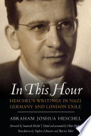 In This Hour  Heschel s Writings in Nazi Germany and London Exile