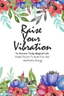Raise Your Vibration To Attract Truly Magical Life