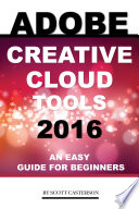 Adobe Creative Cloud Tools 2016 An Easy Guide For Beginners