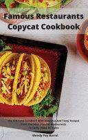 Famous Restaurants Copycat Cookbook  The Ultimate Cookbook With Delicious And Tasty Recipes From The Most Popular Restaurants To Easily Make At Home