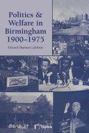 Politics and Welfare in Birmingham  1900   1975