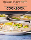 Pressure Cooker Perfection Cookbook Book PDF