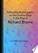 Performing Multilingualism On The Caroline Stage In The Plays Of Richard Brome