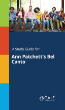 A Study Guide for Ann Patchett's Bel Canto