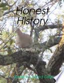 Honest History Volume Five