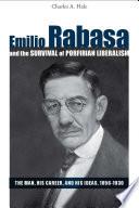 Read Online Emilio Rabasa and the Survival of Porfirian Liberalism For Free