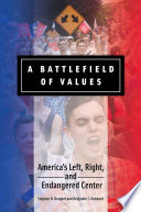 A Battlefield of Values  America s Left  Right  and Endangered Center Book