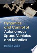 Dynamics and Control of Autonomous Space  Vehicles and Robotics Book