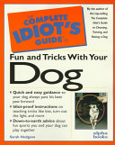 The Complete Idiot s Guide to Fun and Tricks with Your Dog