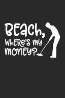 Beach, Where's My Money