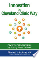 Innovation the Cleveland Clinic Way  Powering Transformation by Putting Ideas to Work