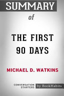 Summary of the First 90 Days by Michael D  Watkins  Conversation Starters Book