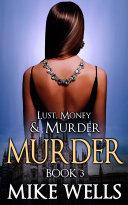 Lust, Money & Murder - Book 3, Murder (Book 1 Free!)