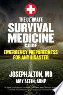 """The Ultimate Survival Medicine Guide: Emergency Preparedness for ANY Disaster"" by Joseph Alton, Amy Alton"