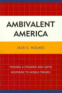 Ambivalent America: toward a steadier and safer response to world trends