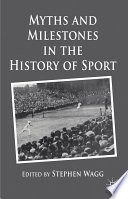 Myths and Milestones in the History of Sport