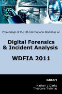 Proceedings of the Sixth International Workshop on Digital Forensics and Incident Analysis  WDFIA 2011