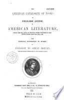 The American Catalogue of Books Or, English Guide to American Literature... with Especial Reference to Works of Interest to Great Britain...