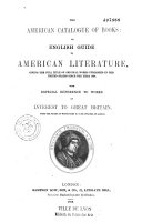 The American Catalogue of Books Or  English Guide to American Literature    with Especial Reference to Works of Interest to Great Britain