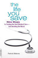 The Life You Save: Nine Steps to Finding the Best Medical ...