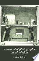 A Manual of Photographic Manipulation